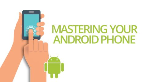 Essential Online Course - Mastering Your Android Phone