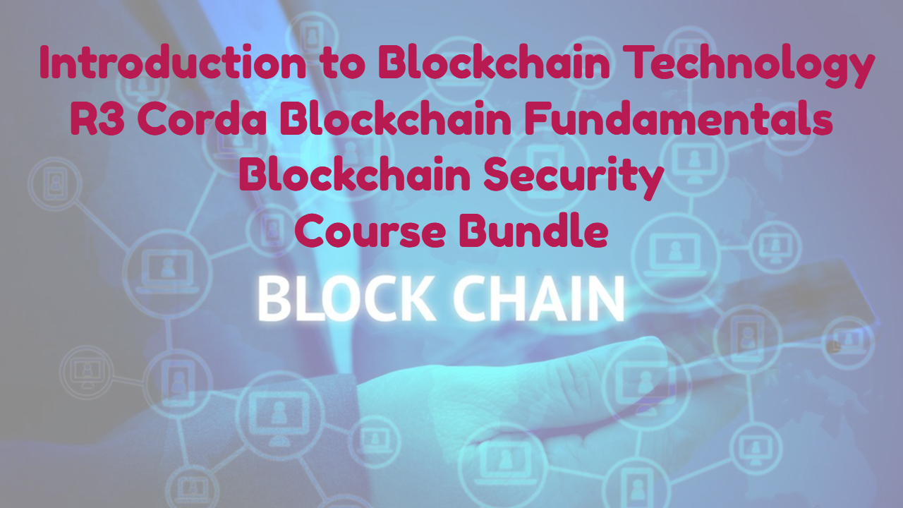 Intro to Blockchain Technology, Blockchain Security  and R3 Corda